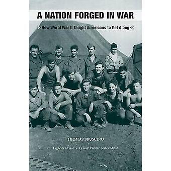 Une Nation forgée dans la guerre - comment la seconde guerre mondiale a enseigné américains d'obtenir Alon