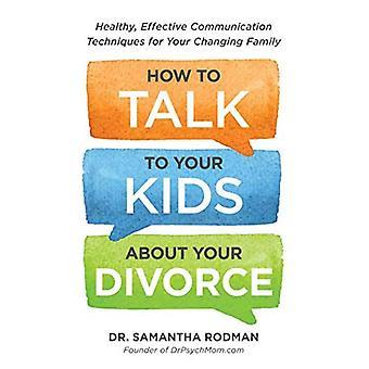 Hvordan til at tale med dine børn om din skilsmisse: sund og effektiv kommunikationsteknikker for din skiftende familie