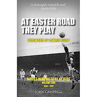 At Easter Road They Play: 1: A Post War History of Hibs