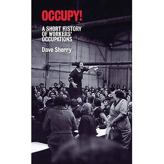 Occupy!: A Short History of Worker's Occupations