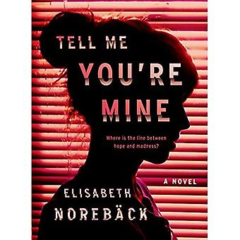Tell Me You're Mine: A Novel