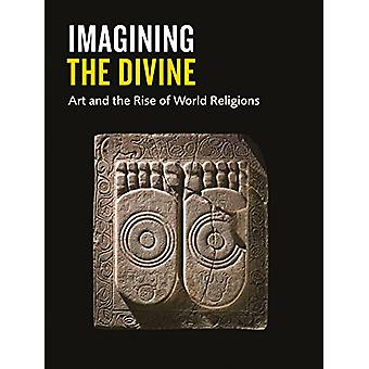Imagining the Divine - Art and the Rise of World Religions by Stefanie