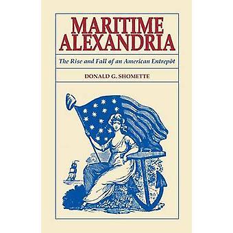 Maritieme Alexandria Virginia de opkomst en ondergang van een Amerikaanse Entrept door Shomette & Donald