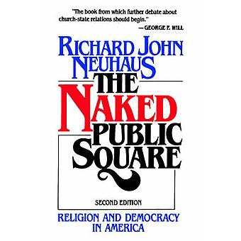 The Naked Public Square Religion and Democracy in America by Neuhaus & Richard John