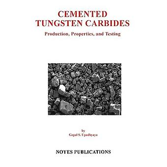 Cemented Tungsten Carbides Production Properties and Testing by Upadhyaya & Gopal S.