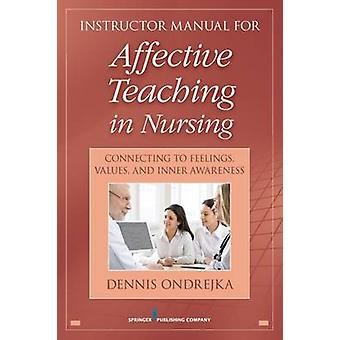 Affective Teaching in Nursing Connecting to Feelings Values and Inner Awareness by Ondrejka & Dennis