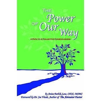 De kracht van onze manier een pad naar een collectief bewustzijn door wet & Anita Pathik