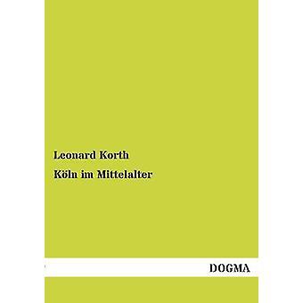 Koln Im Mittelalter par Korth & Leonard