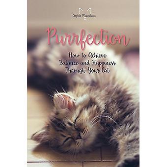 Purrfection - wie Ausgeglichenheit und Freude durch Ihre Katze durch zu erreichen