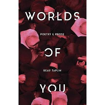 Worlds of You - Poetry & Prose by Worlds of You - Poetry & Pros