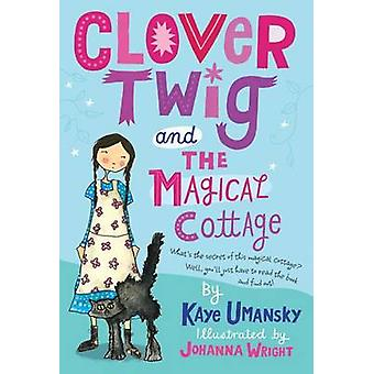 Clover Twig and the Magical Cottage by Kaye Umansky - Johanna Wright