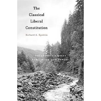 The Classical Liberal Constitution - The Uncertain Quest for Limited G