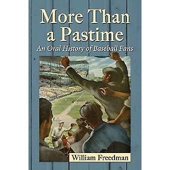 More Than a Pastime - An Oral History of Baseball Fans by William Free
