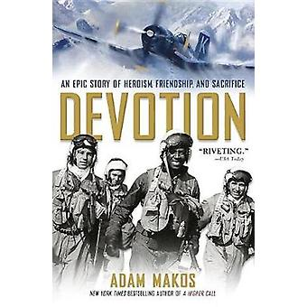 Devotion - An Epic Story of Heroism - Friendship - and Sacrifice by Ad