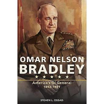 Omar Nelson Bradley - America's GI General by Steven L. Ossad - 978082