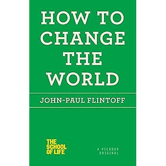 How to Change the World by John-Paul Flintoff - 9781250030672 Book