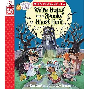 We're Going on a Spooky Ghost Hunt - A Storyplay Book by Ken Geist - G