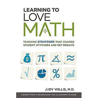 Learning to Love Math - Teaching Strategies That Change Student Attitu