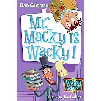 Mr. Macky Is Wacky! by Dan Gutman - Jim Paillot - 9781417774296 Book