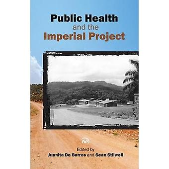 Public Health and the Imperial Project by Juanita De Barros - 9781592