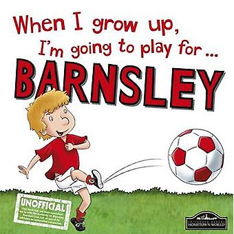 When I Grow Up I'm Going to Play for Barnsley by Gemma Cary - 9781785
