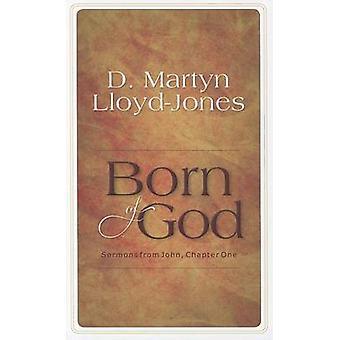 Born of God - Sermons from John - Chapter 1 by David Martyn Lloyd-Jones