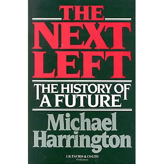 The Next Left - The History of a Future by Michael Harrington - 978185