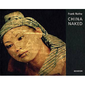 Frank Rothe - China Naked by Celina Lunsford - Christoph Tannert - 978