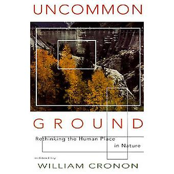 Uncommon Ground - Rethinking the Human Place in Nature by William Cron