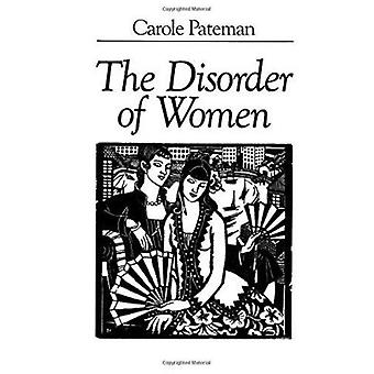 The Disorder of Women - Democracy - Feminism and Political Theory by C