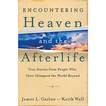 Encountering Heaven and the Afterlife - True Stories from People Who H