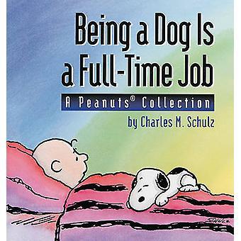 Att vara en hund är ett heltidsjobb - A jordnötter Collection by Charles M Sch