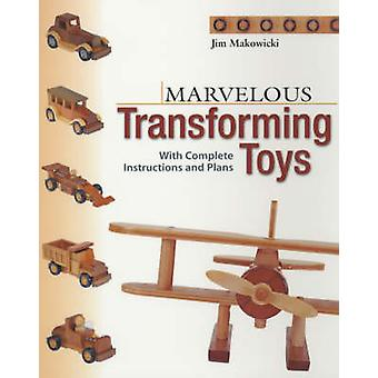 Marvellous Transforming Toys - With Complete Instructions and Plans by