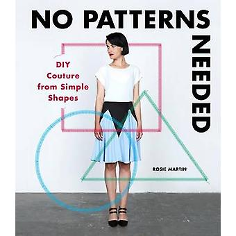 No Patterns Needed - DIY Couture from Simple Shapes by Rosie Martin -