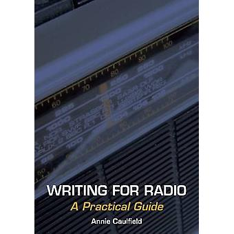 Writing for Radio - A Practical Guide by Annie Caulfield - 97818479709