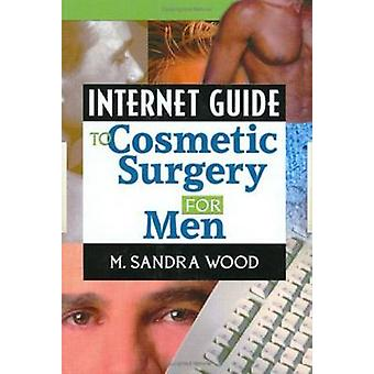 Internet Guide to Cosmetic Surgery for Men by M. Sandra Wood - 978078