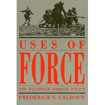 Uses of Force and Wilsonian Foreign Policy (American Diplomatic History)