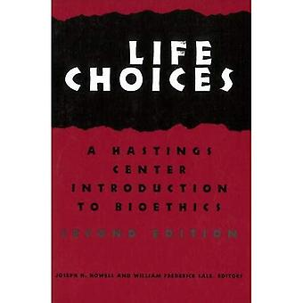 Life Choices: Hastings Center Introduction to Bioethics (Hastings Center Studies in Ethics Series)