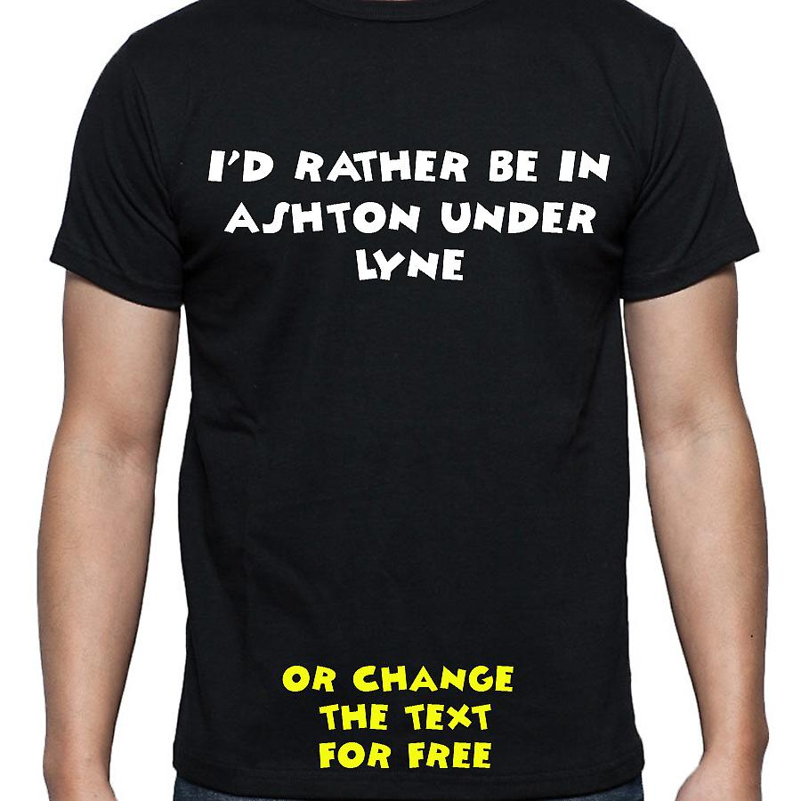 I'd Rather Be In Ashton under lyne Black Hand Printed T shirt