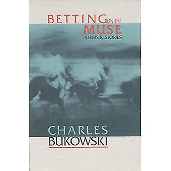 Betting on the Muse: Poems and Stories