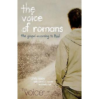 THE VOICE OF ROMANS THE GOSPEL ACCORDING TO PAUL by Seay & Chris