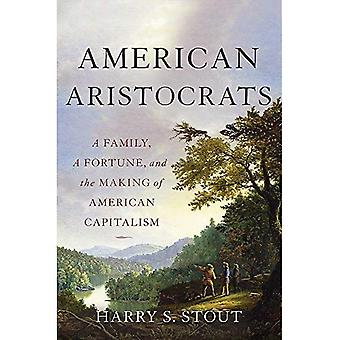 American Aristocrats: A Family, a Fortune, and the� Making of American Capitalism
