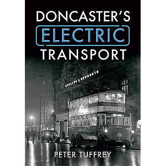 Doncaster's Electric Transport by Peter Tuffrey - 9781445601168 Book