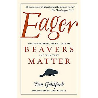 Eager: The Surprising, Secret Life of Beavers and� Why They Matter