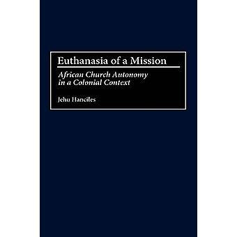 Euthanasie van een missie Afrikaanse kerk autonomie in een koloniale Context door Hanciles & Jehu
