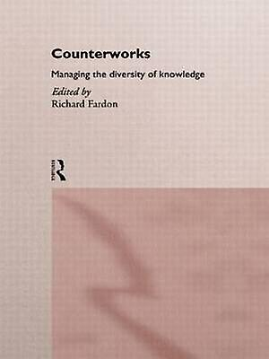 Counterworks Managing the Diversity of Knowledge by Fardon & Richard