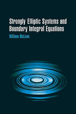 Strongly Elliptic Systems and Boundary Integral Equations by McLean & William Charles Hector