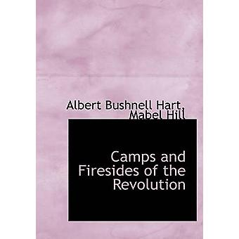 Camps and Firesides of the Revolution Large Print Edition by Bushnell Hart & Mabel Hill & Albert