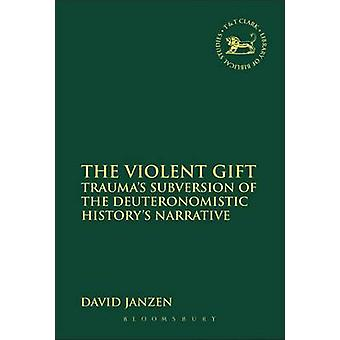 The Violent Gift Traumaa S Subversion of the Deuteronomistic Historya S Narrative by Janzen & David