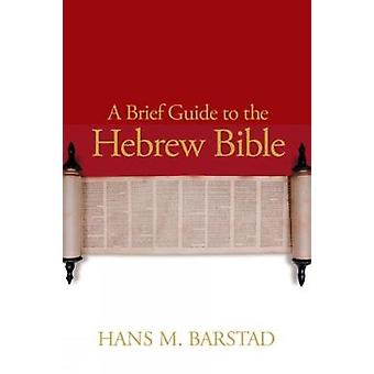 A Brief Guide to the Hebrew Bible by Barstad & Hans M.
